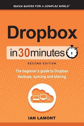 Dropbox in 30 Minutes, Second Edition: The Beginner's Guide to Dropbox Backups, Syncing, and Sharing (Paperback)