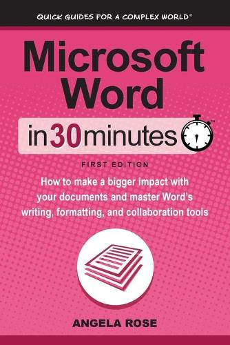 Microsoft Word in 30 Minutes: How to Make a Bigger Impact with Your Documents and Master Word's Writing, Formatting, and Collaboration Tools (Paperback)