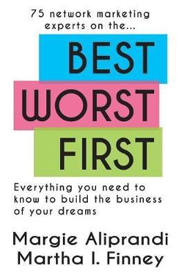 Best Worst First: 75 Network Marketing Experts on Everything You Need to Know to Build the Business of Your Dreams (Paperback)