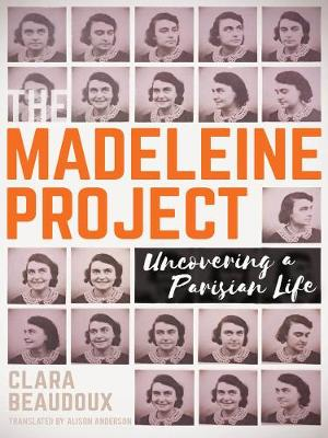 The Madeleine Project: Uncovering A Parisian a Life (Paperback)