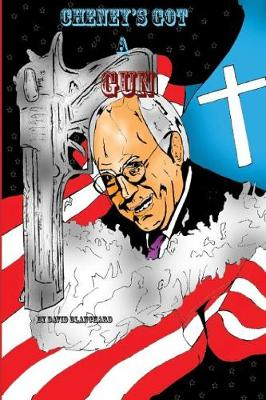 Cheney's Got a Gun (Paperback)