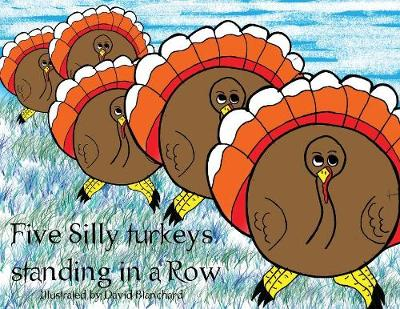 Five Silly Turkeys Standing in a Row (Paperback)