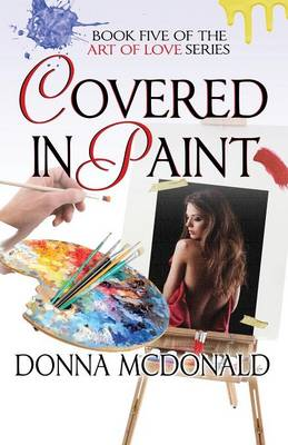 Covered in Paint: Book Five of the Art of Love Series - Art of Love 5 (Paperback)