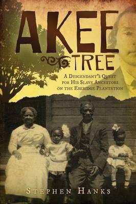 Akee Tree: A Descendant's Quest for His Slave Ancestors on the Eskridge Plantations (Paperback)