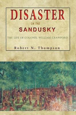 Disaster on the Sandusky: The Life of Colonel William Crawford (Paperback)