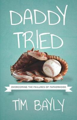 Daddy Tried: Overcoming the Failures of Fatherhood (Paperback)