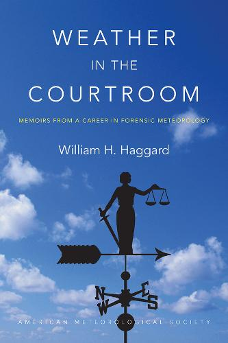Weather in the Courtroom - Memoirs from a Career in Forensic Meteorology (Paperback)