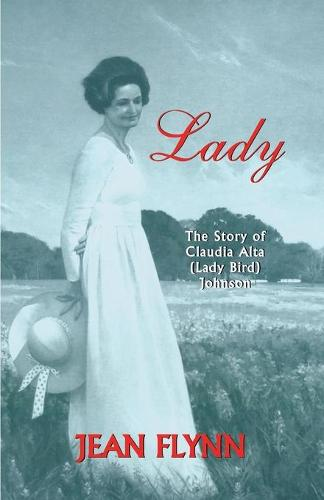 Lady: The Story of Claudia Alta (Lady Bird) Johnson (Paperback)