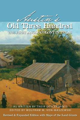 Austin's Old Three Hundred: The First Anglo Colony in Texas (Paperback)