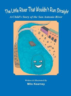 The Little River That Wouldn't Run Straight: A Child's Story of the San Antonio River (Hardback)