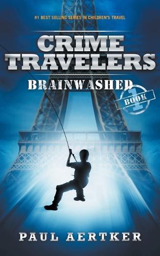 Brainwashed: Crime Travelers Spy School Mystery & International Adventure Series - Crime Travelers 1 (Paperback)