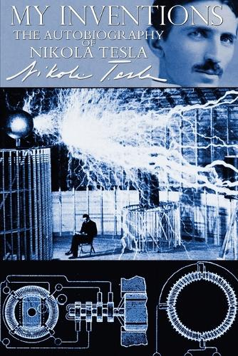 My Inventions - The Autobiography of Nikola Tesla (Paperback)