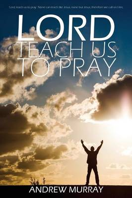 Lord, Teach Us to Pray by Andrew Murray (Paperback)