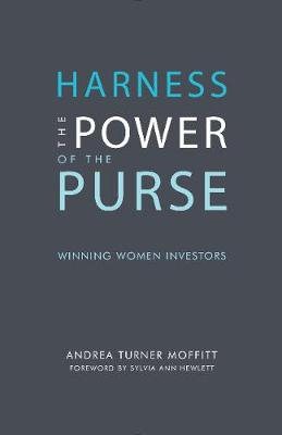 Harness the Power of the Purse: Winning Women Investors (Paperback)