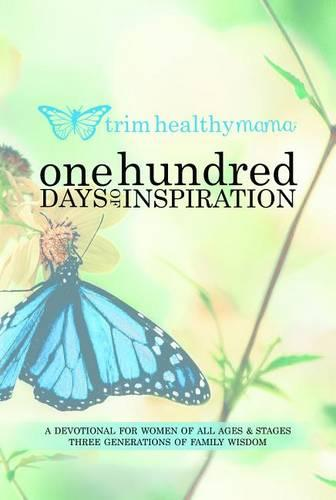 One Hundred Days of Inspiration: Devotional for Women of All Ages & Stages - Trim Healthy Mama (Paperback)