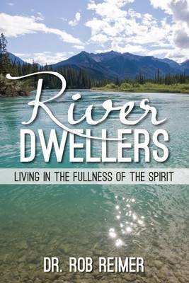 River Dwellers: Living in the Fullness of the Spirit (Paperback)