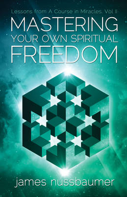 Mastering Your Own Spiritual Freedom: Lessons from 'A Course in Miracles' (Paperback)