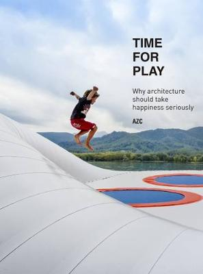 Time for Play: Why Architecture Should Take Happiness Seriously (Hardback)
