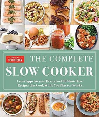 The Complete Slow Cooker: From Appetizers to Desserts - 400 Must-Have Recipes That Cook While You Play (Paperback)