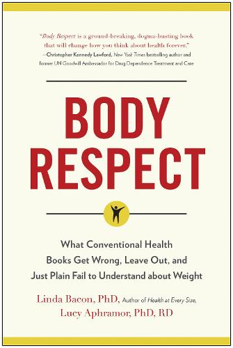 Body Respect: What Conventional Health Books Get Wrong, Leave Out, and Just Plain Fail to Understand about Weight (Paperback)