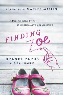 Finding Zoe: A Deaf Woman's Story of Identity, Love, and Adoption (Hardback)