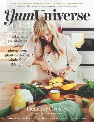 YumUniverse: Infinite Possibilities for a Gluten-Free, Plant-Powerful, Whole-Food Lifestyle (Paperback)