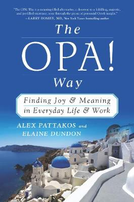 The OPA! Way: Finding Joy & Meaning in Everyday Life & Work (Hardback)