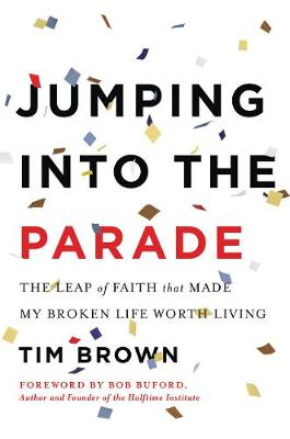 Jumping into the Parade: The Leap of Faith That Made My Broken Life Worth Living (Hardback)