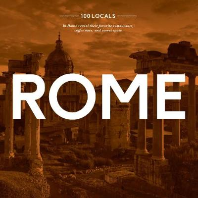 100 Locals in Rome: Rome: Reveal Their Favorite Restaurants, Coffee Bars, and Secret Spots (Hardback)