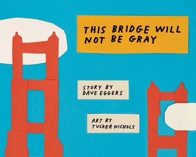 This Bridge Will Not Be Gray (Hardback)
