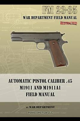 Automatic Pistol Caliber .45 M1911 and M1911A1 Field Manual: FM 23-35 (Paperback)