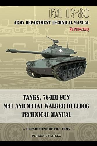Tanks, 76-MM Gun M41 and M41A1 Walker Bulldog: FM 17-80 (Paperback)