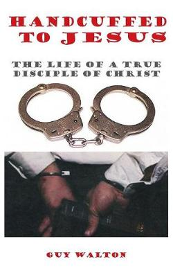 Handcuffed to Jesus (Paperback)
