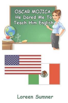 Oscar Mojica: He Dared Me to Teach Him English (Paperback)