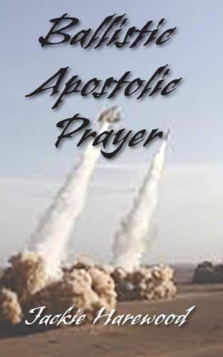 Ballistic Apostolic Prayer (Paperback)