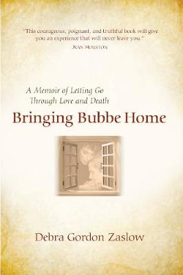 Bringing Bubbe Home: A Memoir of Letting Go Through Love and Death (Paperback)