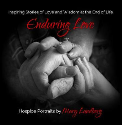 Enduring Love: Inspiring Stories of Love and Wisdom at the End of Life - Humankind Project (Paperback)