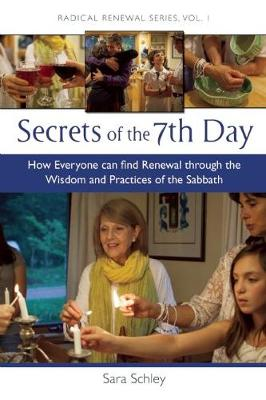 Secrets of the 7th Day: How Everyone Can Find Renewal Through the Wisdom and Practices of the Sabbath - Radical Renewal 1 (Paperback)