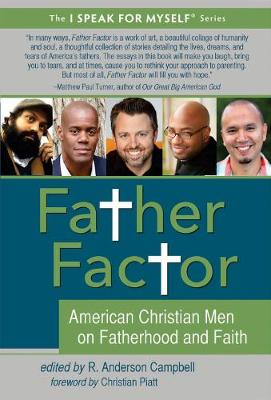Father Factor: American Christian Men on Fatherhood and Faith - I Speak for Myself 5 (Paperback)