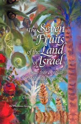 The Seven Fruits of the Land of Israel: With Their Mystical & Medicinal Properties (Hardback)