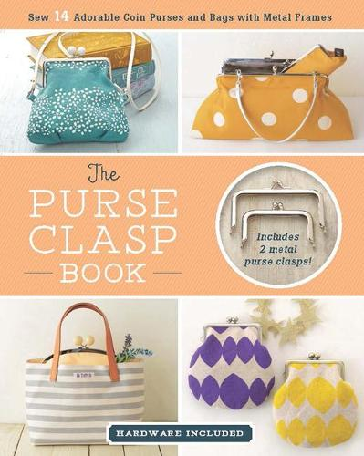 The Purse Clasp Book: Sew 14 Adorable Coin Purses and Bags with Metal Frames (Paperback)