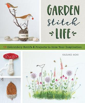 Garden Stitch Life: 50 Embroidery Motifs & Projects to Grow Your Inspiration (Paperback)