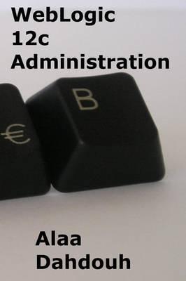 Weblogic 12c Administration - Step by Step (Paperback)