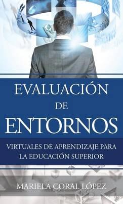 Evaluacion de Entornos Virtuales de Aprendizaje Para La Educacion Superior (Hardback)