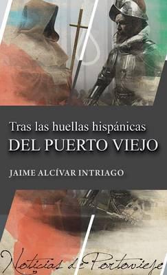 Tras Las Huellas Hispanicas del Puerto Viejo (Hardback)