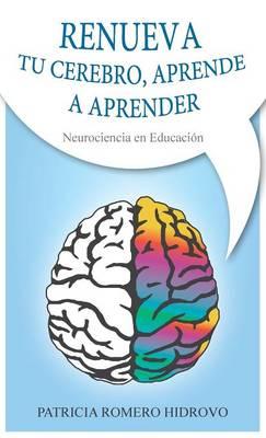 Renueva Tu Cerebro Aprende a Aprender (Hardback)
