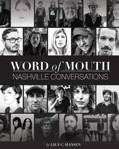 Word of Mouth: Nashville Conversations: Insight Into the Drive, Passion and Innovations of Music City's Creative Entrepreneurs (Paperback)