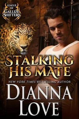 Stalking His Mate: League of Gallize Shifters - League of Gallize Shifters 3 (Paperback)