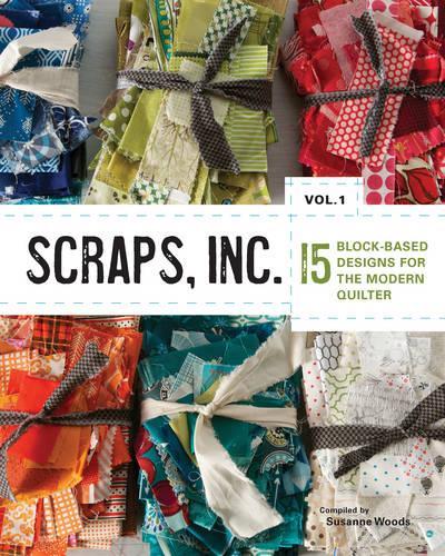 Scraps, Inc.: Volume 1: 15 Block-Based Designs for the Modern Quilter (Paperback)