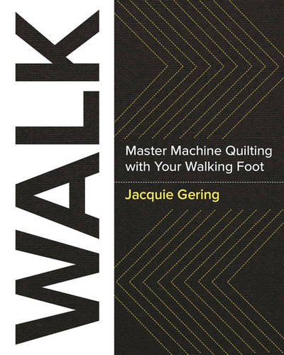 Walk: Master Machine Quilting with Your Walking Foot (Paperback)